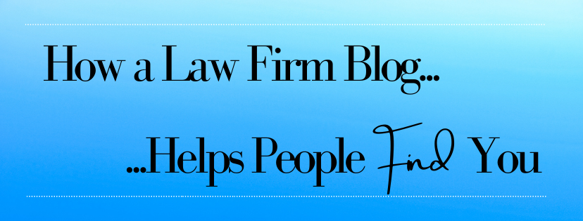 How a Law Firm Blog Helps People Find You