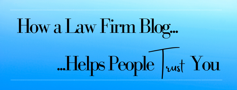 How a Law Firm Blog Helps People Trust You